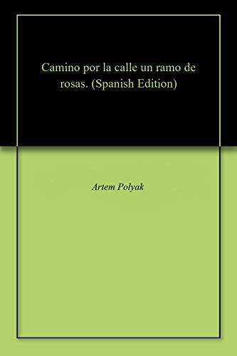 Camino por la calle un ramo de rosas. (Spanish Edition)