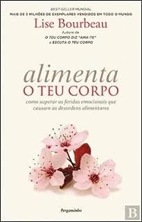 Alimenta o Teu Corpo Como Superar as Feridas Emocionais que Causam as Desordens Alimentares (Portuguese Edition)