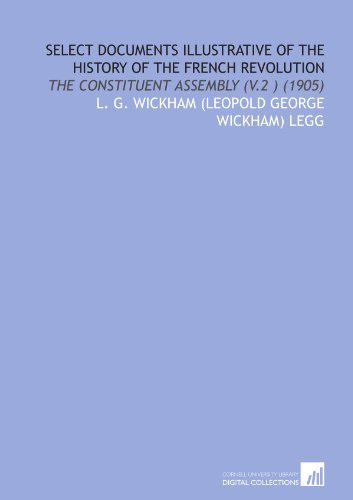 Select Documents Illustrative of the History of the French Revolution: The Constituent Assembly (V.2 ) (1905)