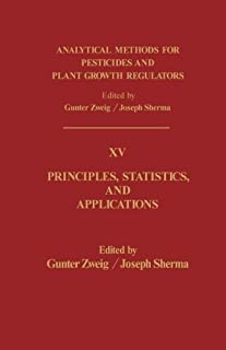Principles, Statistics, and Applications: Analytical Methods for Pesticides and Plant Growth Regulators, Volume 15