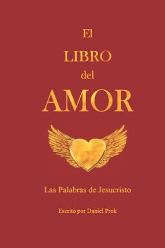 El LIBRO del AMOR: Las Palabras de Jesucristo (Spanish Edition)