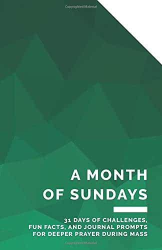 A Month of Sundays: 31 Days of Challenges, Fun Facts, and Journaling Prompts for Deeper Prayer During Mass