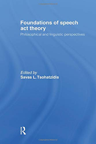 Foundations of Speech Act Theory: Philosophical and Linguistic Perspectives