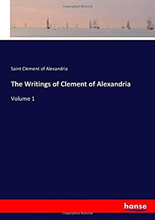 The Writings of Clement of Alexandria: Volume 1