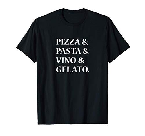Pizza and Pasta and Vino and Gelato Camiseta
