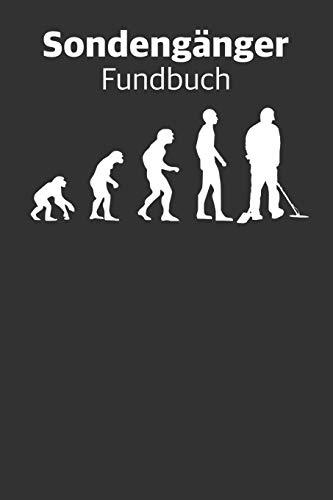 Sondengänger Fundbuch: Evolution des Sondengängers bzw. Sondlers. Für Schatzsucher mit Metalldetektor und Sonden. Sondler Logbuch A5 (6x9 inches) ca. ... von Schätzen. Für 100 Sondengänge.