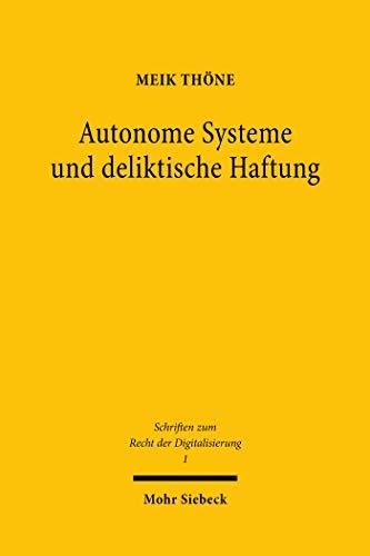 Autonome Systeme und deliktische Haftung: Verschulden als Instrument adäquater Haftungsallokation? (Schriften zum Recht der Digitalisierung)