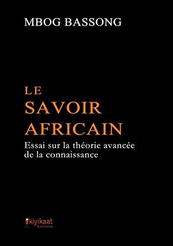 Le Savoir Africain: Essai sur la théorie avancée de la connaissance