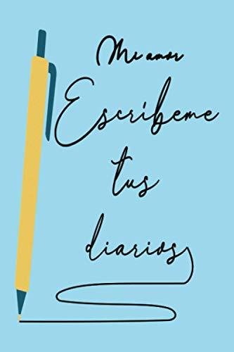 Mi amor escríbeme tus diarios: Un diario guía a su esposo /...