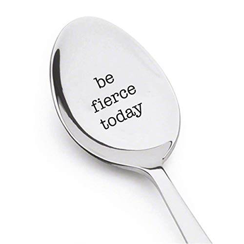 Be Fierce today Best Selling Gift coffee spoon or tea spoon Birthday Gift for Mom Inspirational Quote for Her Women's March gift for her engraved Spoon Christmas gifts