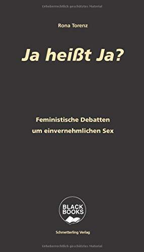 Ja heißt Ja?: Feministische Debatten um einvernehmlichen Sex (Black books)