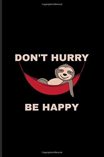 Don't Hurry Be Happy: Funny Napping Animal Pun Journal | Notebook | Workbook For Wildlife & Animal Lover - 6x9 - 100 Blank Lined Pages