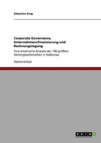 Corporate Governance, Unternehmensfinanzierung und Rechnungslegung: Eine empirische Analyse der 100 größten Aktiengesellschaften in Südkorea