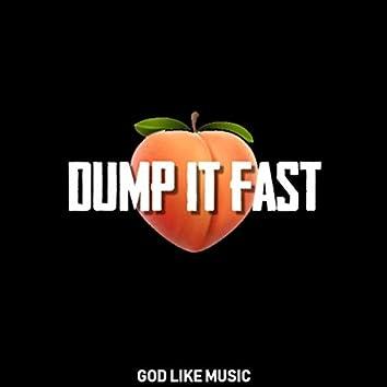 Dump It Fast