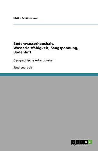 Bodenwasserhaushalt, Wasserleitfähigkeit, Saugspannung, Bodenluft: Geographische Arbeitsweisen