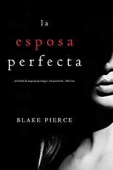 La Esposa Perfecta (Un Thriller de Suspense Psicológico con Jessie Hunt—Libro Uno) PDF EPUB Gratis descargar completo
