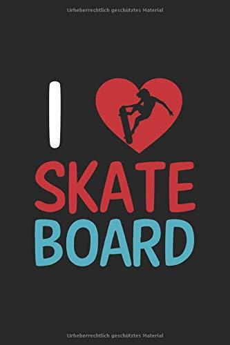 I Love Skateboard | Notizheft/Schreibheft: Skating Notizbuch Mit 120 Linierten Seiten (Linien) Inkl. Seitenangabe. Als Geschenk Eine Tolle Idee Für Skatepark Freunde, Skateboard Liebhaber Und Skater