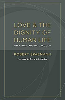 Love and the Dignity of Human Life: On Nature and Natural Law (080286693X) | Amazon price tracker / tracking, Amazon price history charts, Amazon price watches, Amazon price drop alerts