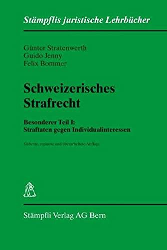 Schweizerisches Strafrecht, Besonderer Teil I: Straftaten gegen Individualinteressen (Stämpflis juristische Lehrbücher)