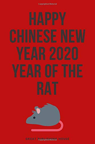 """Happy Chinese New Year 2020: Year of the Rat: 2020 A blank diary with lines for writing ideas, inspirations and goals. Notebook 6 """"x 9"""" 110 pages. Rat year Chinese New Year 2020"""