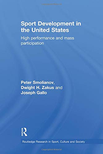 Sport Development in the United States: High Performance and Mass Participation (Routledge Research in Sport, Culture an