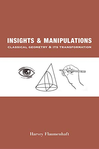 Insights and Manipulations: Classical Geometry and Its Transformations