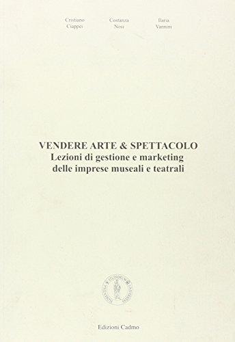 Vendere arte & spettacolo. Lezioni di gestione e marketing delle imprese museali e teatrali