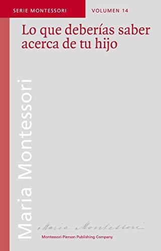 Lo que deberías saber acerca de tu hijo (Serie Montessori nº 14) (Spanish Edition)