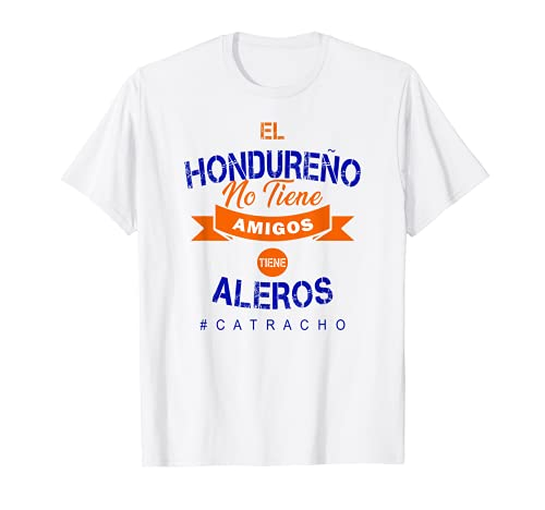 el hondureno no tiene amigos camisas catracha honduras camisa Camiseta