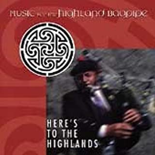 Here`s to the Highlands: Music for Highland Bagpipe