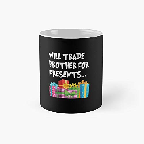 Will Trade Brother for Presents Funny Christmas Gift Idea Classic Mug   Best Coffee Mugs 11 Oz