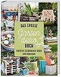 Das große Gartendeko-Buch: Kreative Selbermach-Ideen für draussen