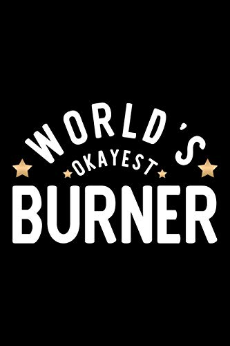 World's Okayest Burner: Nice Notebook for Burner | Funny Christmas Gift Idea for Burner | Burner Journal | 100 pages 6x9 inches