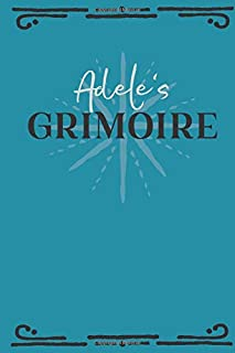 Adele's Grimoire: Personalized Grimoire Notebook (6 x 9 inch) with 162 pages inside, half journal pages and half spell pages.