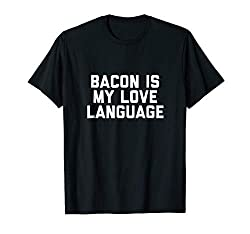 Bacon Shirt - Bacon is my love language t-shirt