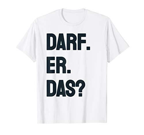 DARF ER DAS? - Spruch Comedy Geschenkidee Tshirt