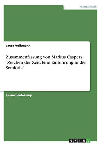 """Zusammenfassung von Markus Caspers \""""Zeichen der Zeit. Eine Einführung in die Semiotik\"""""""