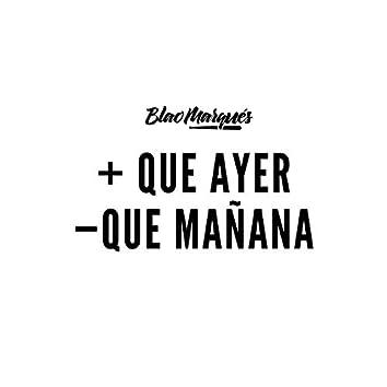 + Que Ayer - Que Mañana