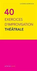 40 exercices d'improvisation théâtrale de Caterine Morrisson