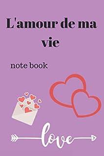 l'amour de ma vie note book: sait valentin amoure pour écrire votre histoire d'amour (French Edition)