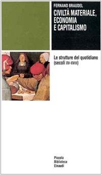 Civiltà materiale, economia e capitalismo (secoli XV-XVIII). Le strutture del quotidiano (Vol. 1)