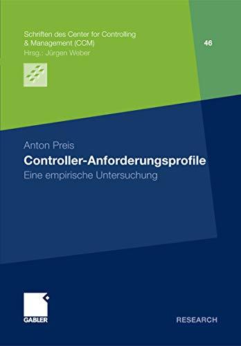 Controller-Anforderungsprofile: Eine empirische Untersuchung (Schriften des Center for Controlling & Management (CCM) 46)
