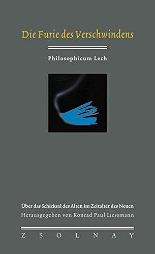 Die Furie des Verschwindens: Über das Schicksal des Alten im Zeitalter des Neuen (Philosophicum Lech, Band 3)