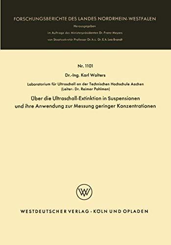 Über die Ultraschall-Extinktion in Suspensionen und ihre Anwendung zur Messung geringer Konzentrationen (Forschungsberichte des Landes ... Landes Nordrhein-Westfalen (1101), Band 1101)