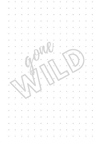 Gone Wild: Dot Grid Journal Notebook: ........ | Bullet Planner Book | Dotted Grid | 6 x 9in 150 Page (Gone Dotty Paper Press)