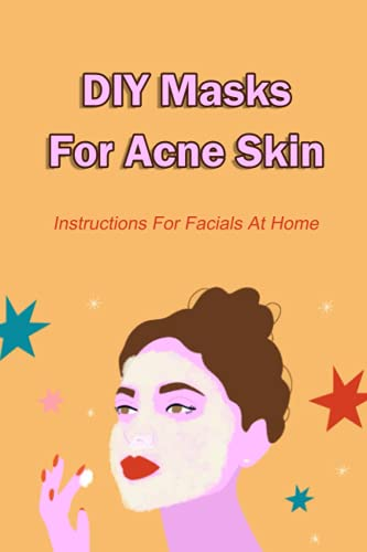 DIY Masks For Acne Skin: Instructions For Facials At Home: Manual Mask For You