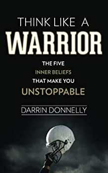 Think Like a Warrior  The Five Inner Beliefs That Make You Unstoppable  Sports for the Soul