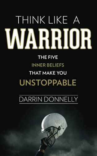 Think Like a Warrior: The Five Inner Beliefs That Make You Unstoppable (Sports for the Soul)