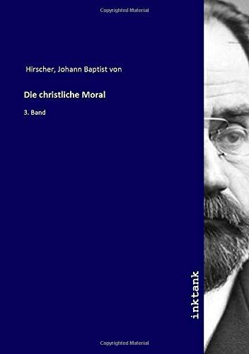 Die christliche Moral: 3. Band