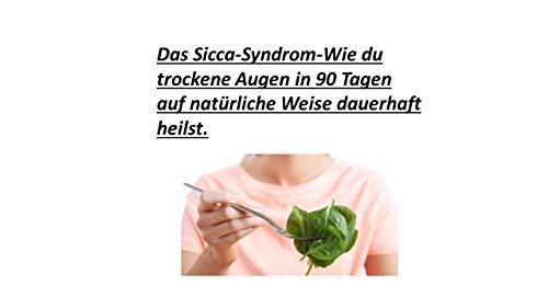 Das Sicca-Syndrom-Wie du trockene Augen in 90 Tagen auf natürliche Weise dauerhaft heilst.: Dieses Buch hilft dir deine trockenen Augen natürlich und nachhaltig zu heilen.